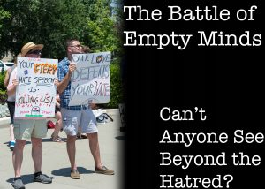The Battle of Empty Minds: Can't Anyone See Beyond the Hatred?